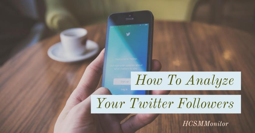 How To Analyze Your Twitter Followers – Health Care Social Media